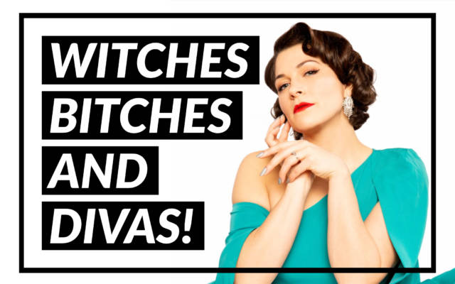Witches, Bitches, and Divas